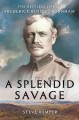 A splendid savage : the restless life of Frederick Russell Burnham