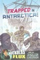 Trapped in Antarctica! : Nickolas Flux and the Shackleton expedition