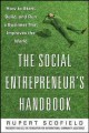 The social entrepreneur's handbook : how to start, build, and run a business that improves the world