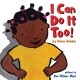 I can do it too! / by Karen Baicker ; pictures by Ken Wilson-Max