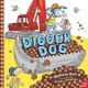 Digger Dog / written by William Bee ; illustrated by Cecilia                 Johansson.