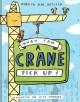 What can a crane pick up? / Rebecca Kai Dotlich ; illustrated by Mike Lowery