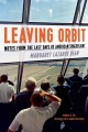 Leaving orbit : notes from the last days of American spaceflight