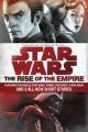 Star Wars. The rise of the empire : featuring two novels-- Star wars, Tarkin and Star wars: A new dawn-- and three original short stories