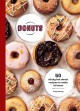 Donuts : 50 sticky-hot donut recipes to make at home