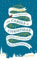 The carols of Christmas : a celebration of the surprising stories behind your favorite holiday songs