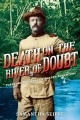 Death on the river of doubt : Theodore Roosevelt's Amazon adventure