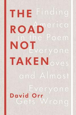 The road not taken : finding America in the poem everyone loves and almost everyone gets wrong