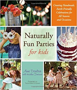 Naturally fun parties for kids : creating handmade, earth-                friendly celebrations for all seasons and occasions / Anni                Daulter with Heather Fontenot