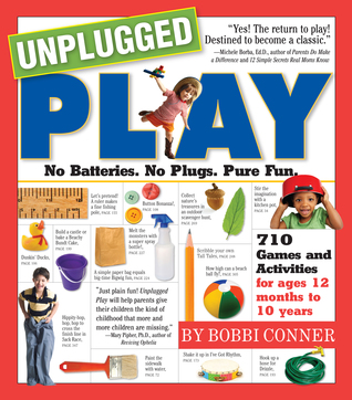 Unplugged play : no batteries, no plugs, pure fun / Bobbi                Conner ; illustrations by Amy Patacchiola.