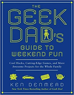 The geek dad's guide to weekend fun : cool hacks, cutting-edge                games, and more awesome projects for the whole family / Ken                Denmead