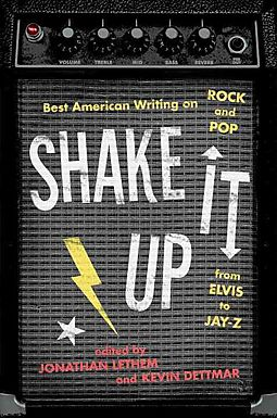 Shake it up : great American writing on rock and pop from Elvis                to Jay Z
