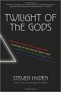 Twilight of the gods : a journey to the end of classic rock