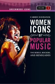 Women icons of popular music : the rebels, rockers, and renegades