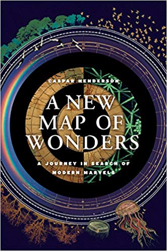 A new map of wonders : a journey in search of modern marvels /                 Caspar Henderson.