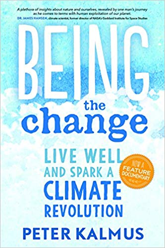 Being the change : live well and spark a climate revolution / by                 Peter Kalmus