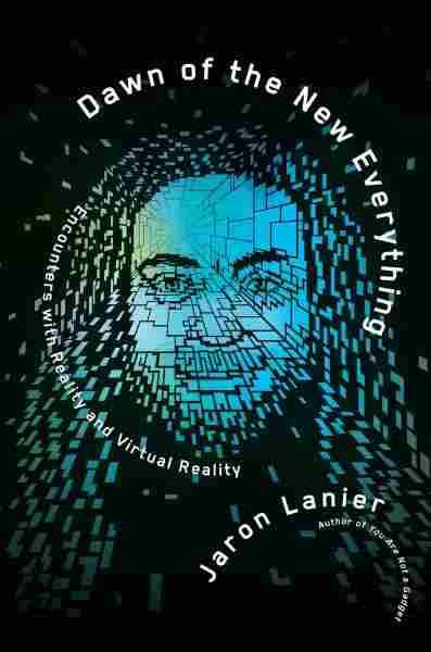 Dawn of the new everything : encounters with reality and virtual                 reality / Jaron Lanier