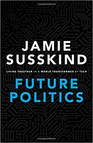 Future politics : living together in a world transformed by                 tech / Jamie Susskind.