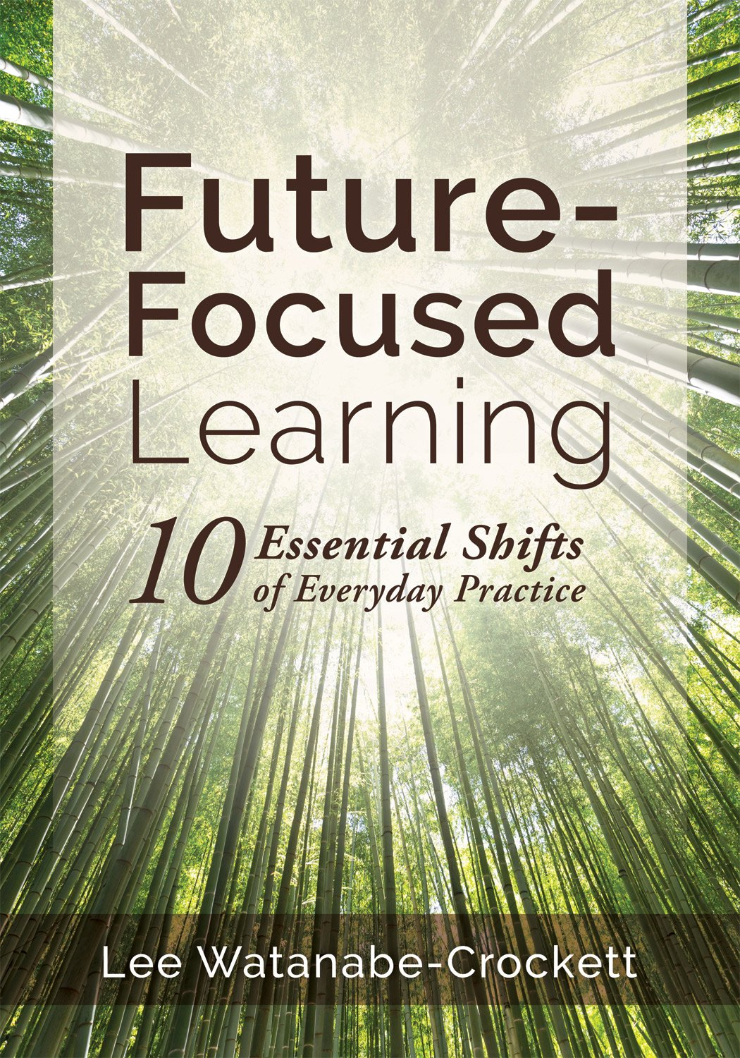 Future-focused learning : 10 essential shifts of everyday                 practice / Lee Watanabe-Crockett