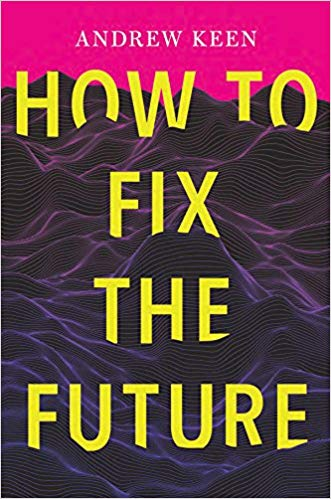 How to fix the future / Andrew Keen