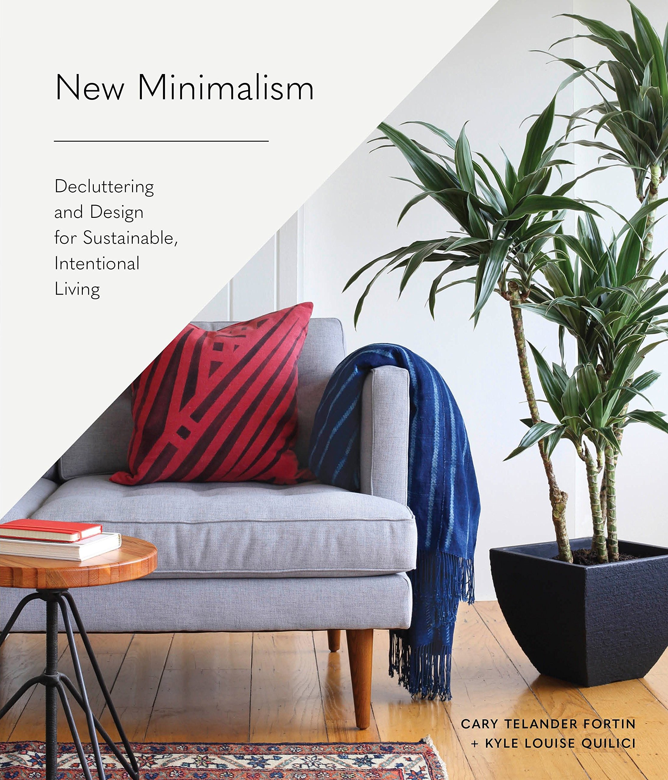 New minimalism : decluttering and design for sustainable,                 intentional living / Cary Telander Fortin + Kyle Louise