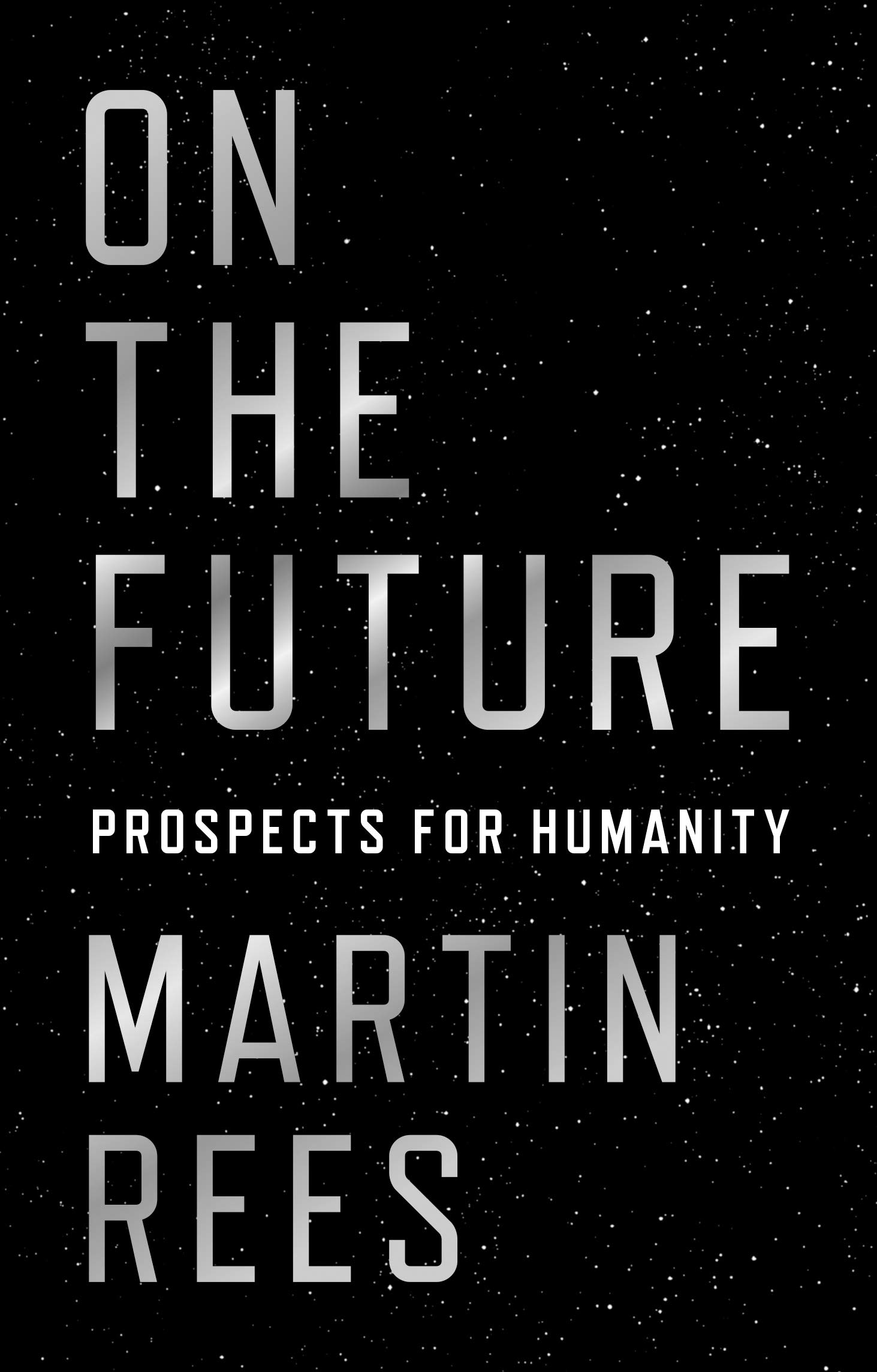 On the future : prospects for humanity / Martin Rees.