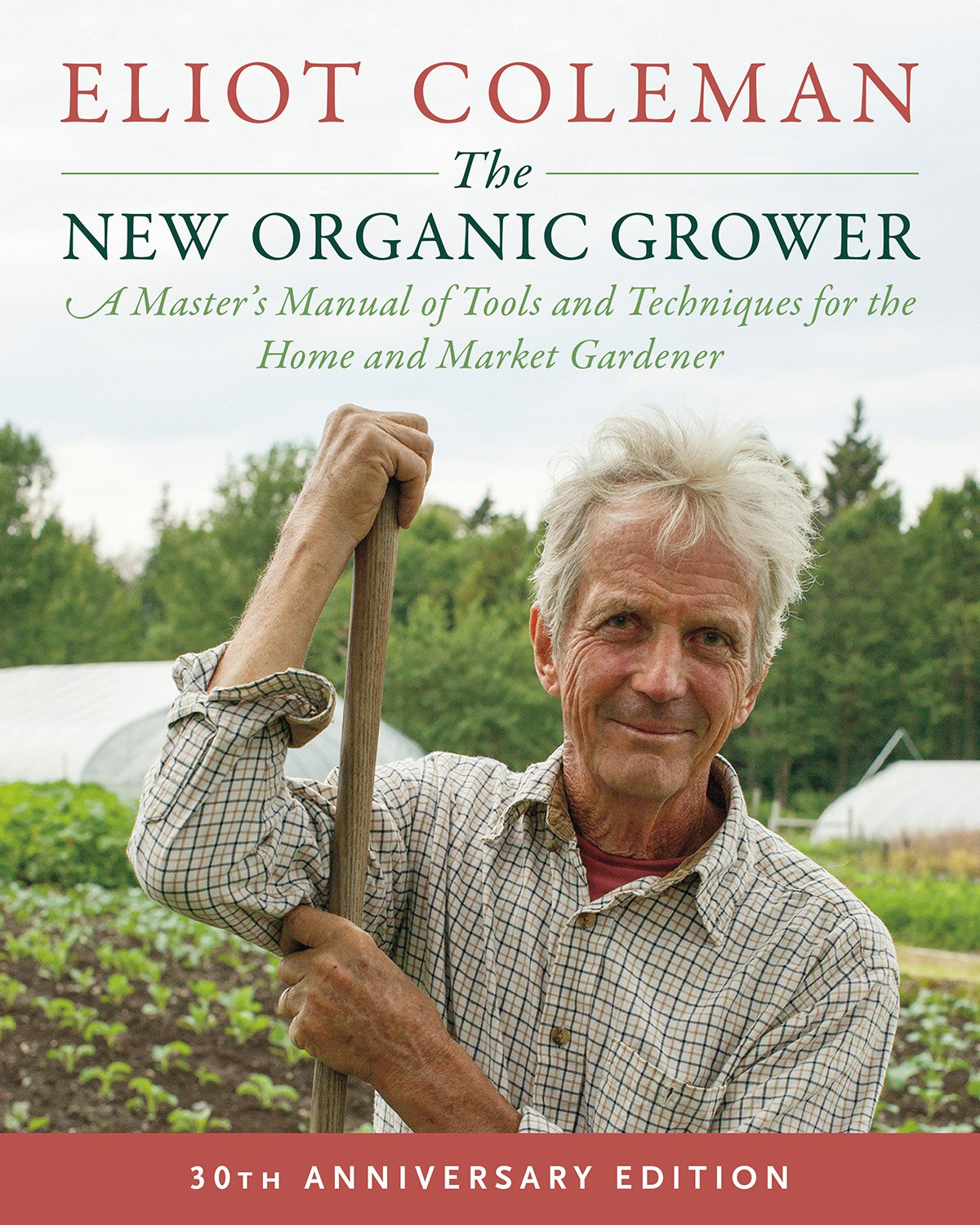 The new organic grower : a master's manual of tools and                 techniques for the home and market gardener / Eliot Coleman ;                 photographs by Barbara Damrosch.