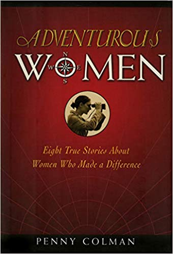 Adventurous women : eight true stories about women who made a difference / Penny Colman