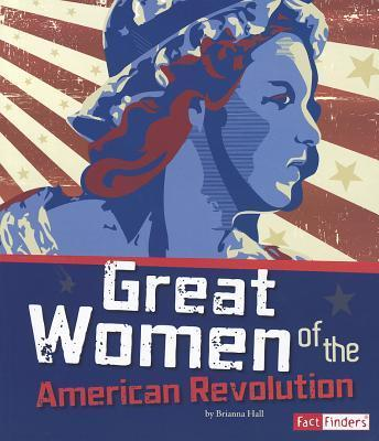 Great women of the American Revolution / by Brianna Hall ; [Jennifer Besel and Lori Shores, editors]