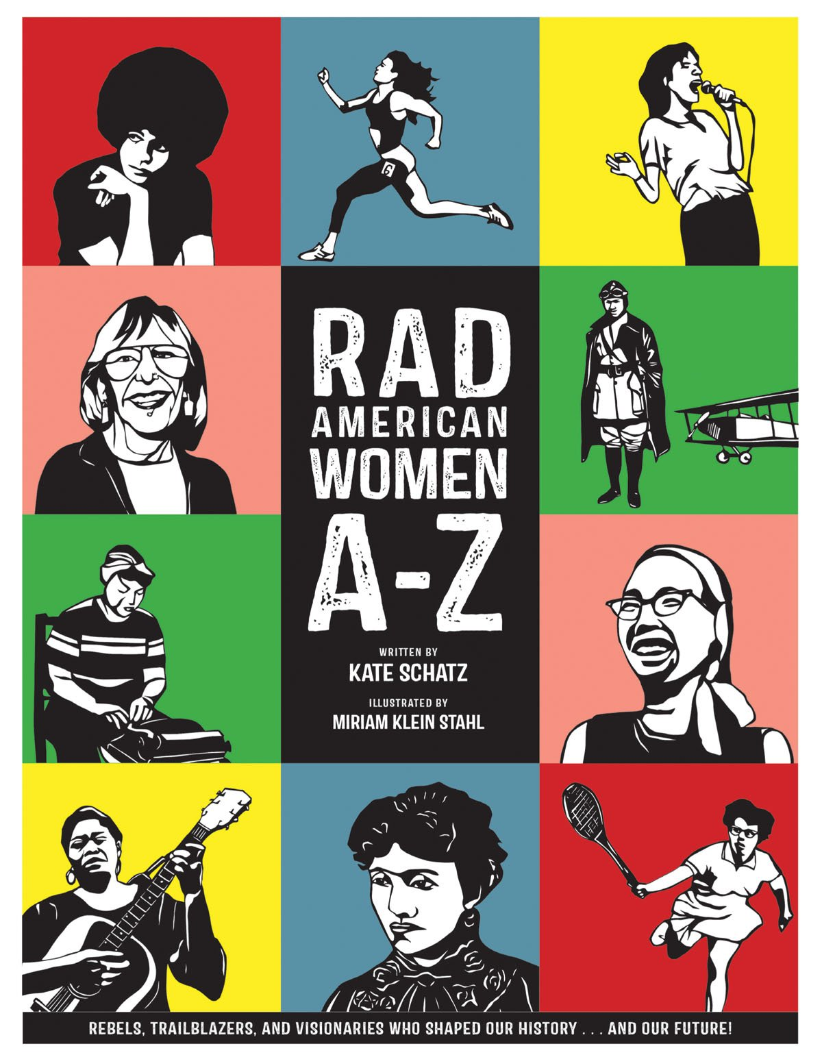 Rad American women A-Z / written by Kate Schatz ; illustrated by Miriam Klein Stahl