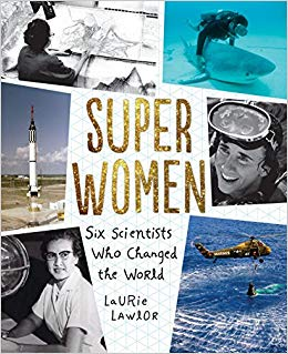 Super women : six scientists who changed the world / by Laurie Lawlor