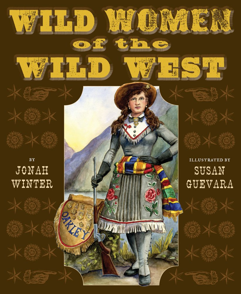Wild women of the Wild West / by Jonah Winter ; illustrated by Susan Guevara