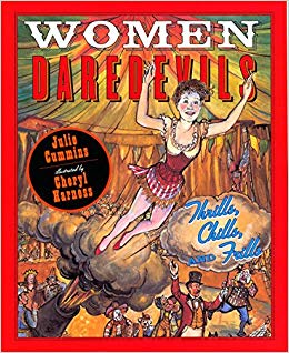 Women daredevils : thrills, chills, and frills / Julie Cummins ; illustrated by Cheryl Harness