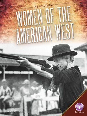 Women of the American West / by Anita Yasuda ; content consultant, Dr. Laura Woodworth-Nay