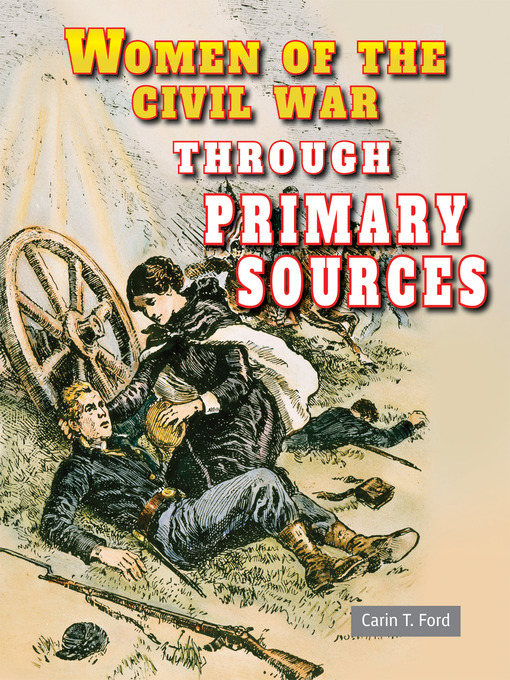 Women of the Civil War through primary sources / Carin T. Ford