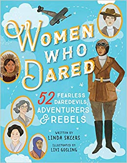 Women who dared : 52 stories of fearless daredevils, adventurers, & rebels / Linda Skeers ; illustrated by Livi Gosling