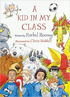 A kid in my class : poems / by Rachel Rooney ; illustrations by Chris Riddell