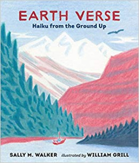 Earth verse : haiku from the ground up / Sally M. Walker ; illustrated by William Grill