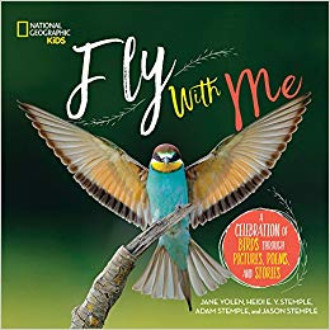 Fly with me : a celebration of birds through pictures, poems, and stories / Jane Yolen, Heidi E.Y. Stemple, Adam Stemple, and Jason Stemple