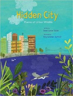 Hidden city : poems of urban wildlife / written by Sarah Grace Tuttle ; illustrated by Amy Schimler-Safford