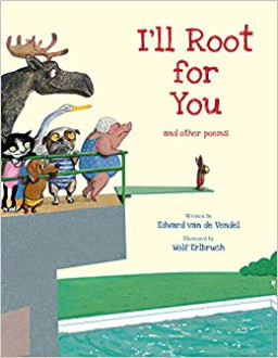 I'll root for you and other poems / written by Edward van de Vendel ; illustrated by Wolf Erlbruch ; translated by David Colmer