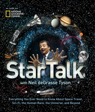 StarTalk : with Neil DeGrasse Tyson : everything you ever need to know about space travel, sci-fi, the human race, the universe, and beyond