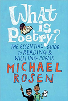 What is poetry? : the essential guide to reading & writing poems / Michael Rosen ; illustrated by Jill Calder
