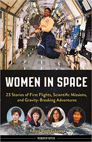 Women in space : 23 stories of first flights, scientific missions, and gravity-breaking adventures / Karen Bush Gibson