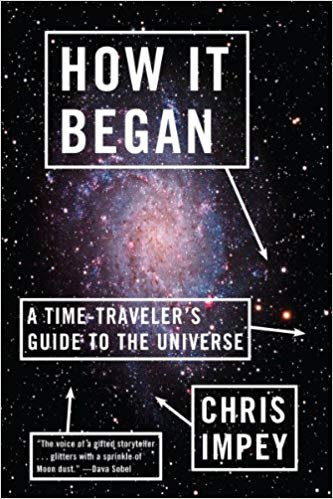 How it began : a time-traveler's guide to the universe / Chris                Impey