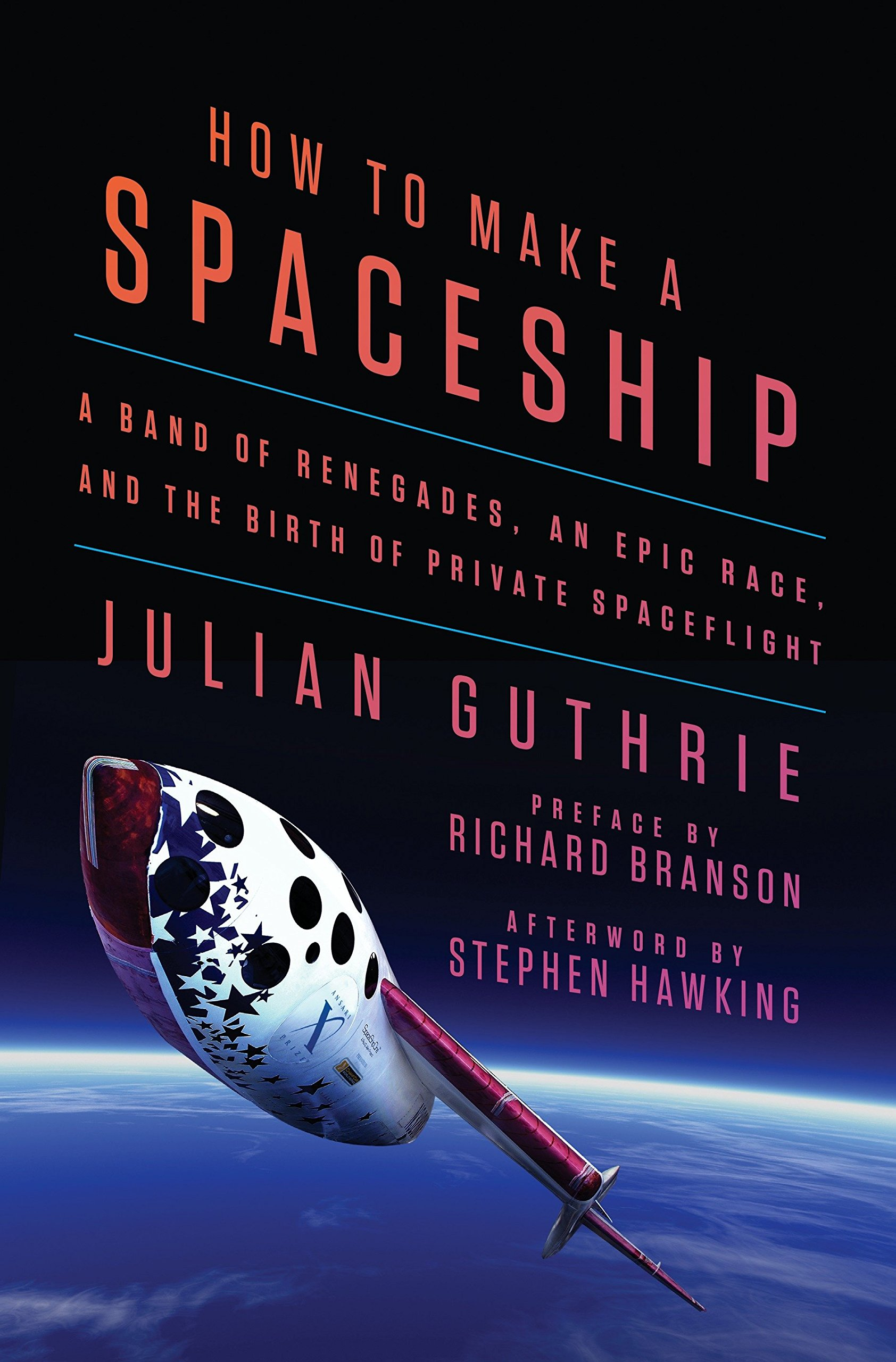 How to make a spaceship : a band of renegades, an epic race, and                the birth of private space flight / Julian Guthrie.