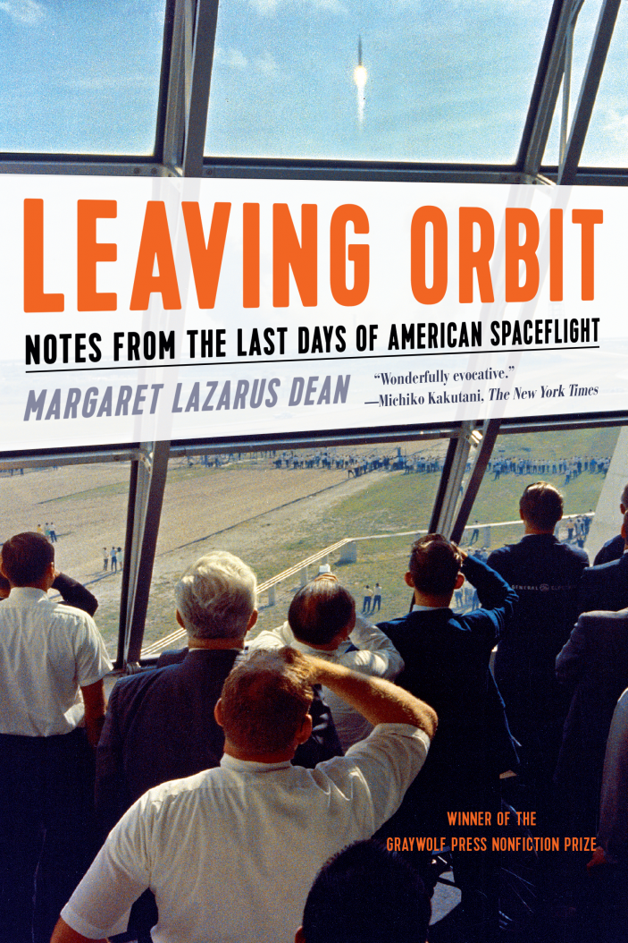 Leaving orbit : notes from the last days of American                spaceflight / Margaret Lazarus Dean