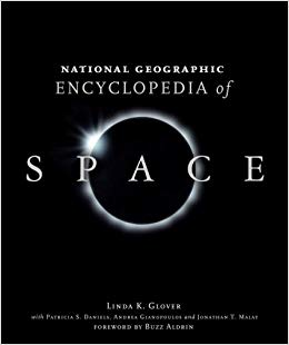 National Geographic encyclopedia of space / [compiled by] Linda                K. Glover ; with Andrew Chaikin . [and others] ; foreword by                Buzz Aldrin...