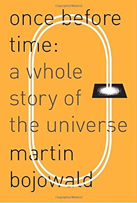 Once before time : a whole story of the universe / Martin                Bojowald