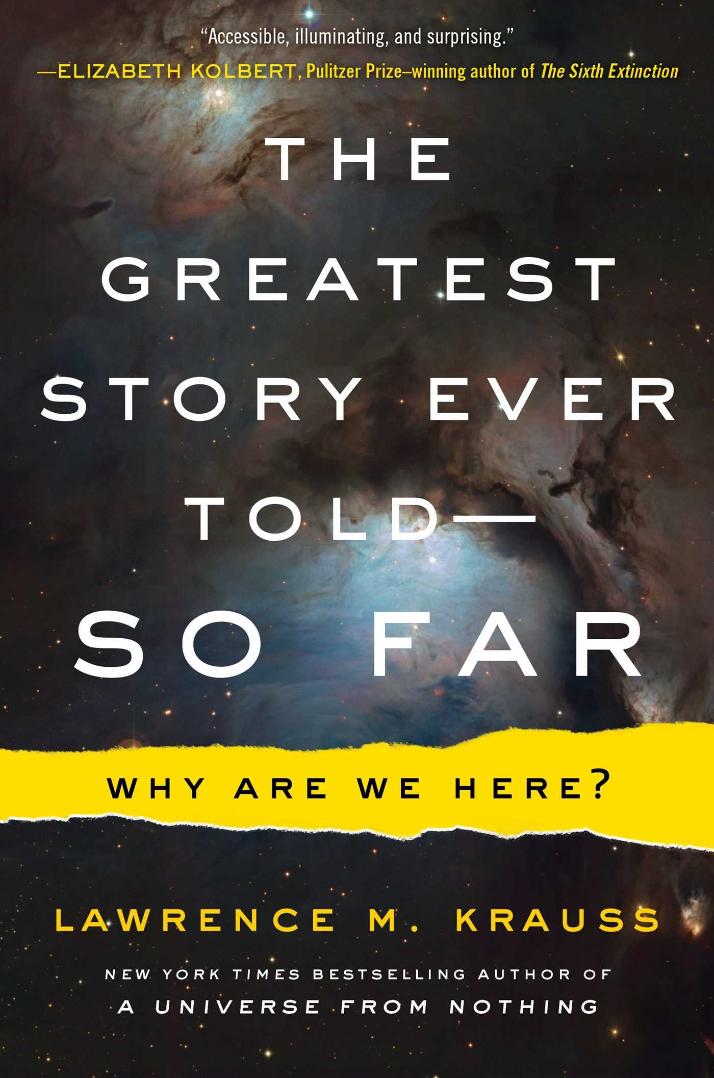 The greatest story ever told--so far : why are we here? /                Lawrence M. Krauss.